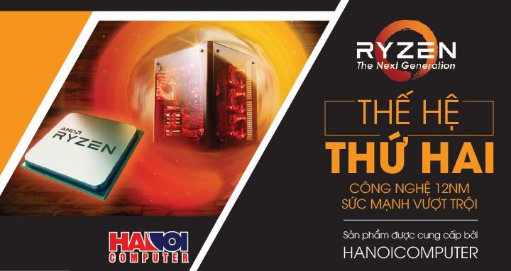 AMD RYZEN THẾ HỆ THỨ 2 - SỨC MẠNH VƯỢT TRỘI